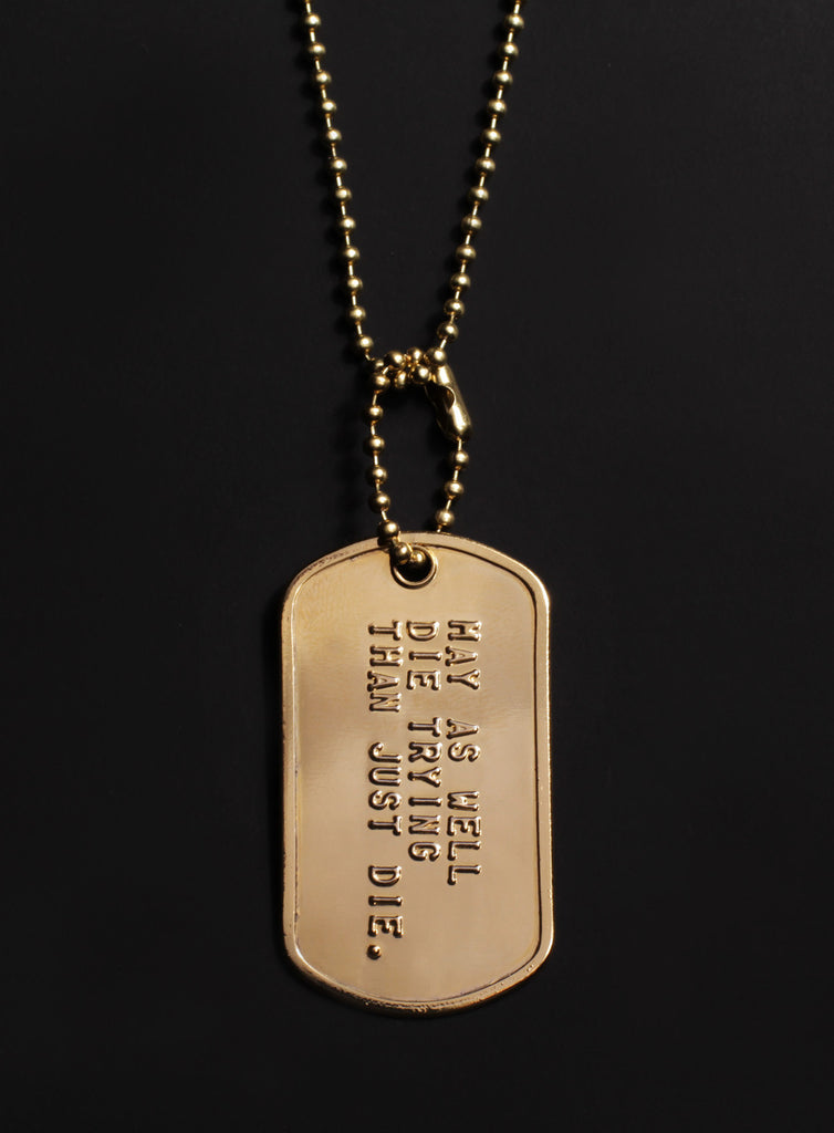 """May as well die trying, than just die"" dog tag necklace"