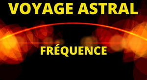 Fréquence Voyage Astral