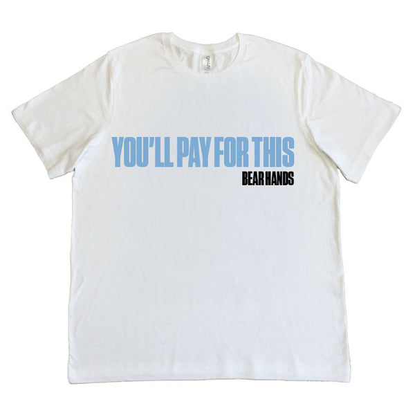 You'll Pay For This White T Shirt