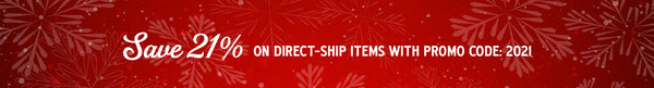 Save 21% on direct ship items with promo code: 2021