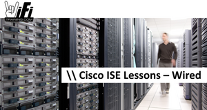 Cisco ISE Lessons - Wired
