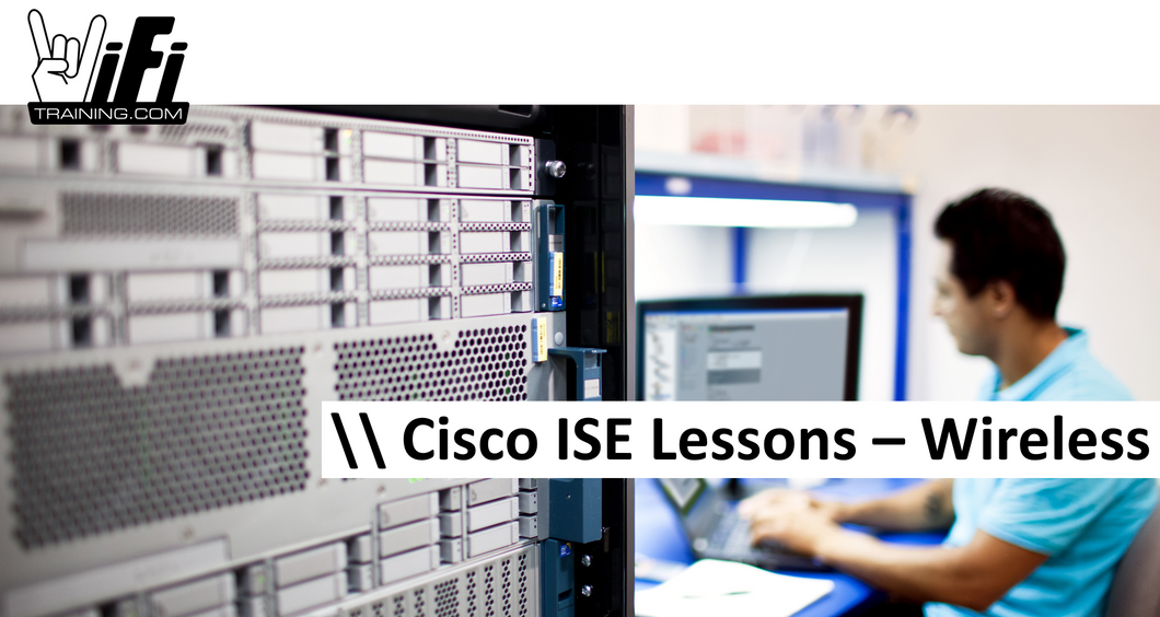 Cisco ISE Lessons - Wireless