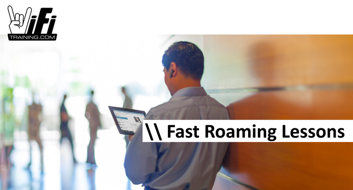 Fast Roaming Lessons
