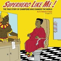SUPERHERO LIKE ME: THE TRUE STORY OF CHAMPIONS WHO CHANGED THE WORLD!