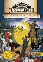 THE STORY OF JUNETEENTH: AN INTERACTIVE HISTORY ADVENTURE (YOU CHOOSE: HISTORY)