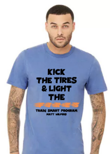 Kick The Tires Light The Fires - Matt Wilpers Approved - Unisex Tee