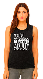 You're Gonna Need a More Adulty Adult - Muscle Tank