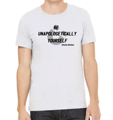 Be Unapologetically Yourself- Denis Approved - Unisex Tee