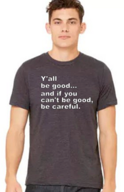 If You Can't Be Good Be Careful- Unisex Tee