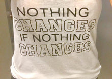 Nothing Changes-Scoop Tee