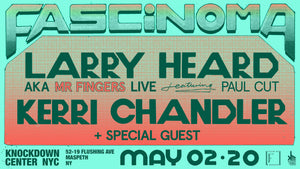 FASCINOMA NYC W/ LARRY HEARD & KERRI CHANDLER
