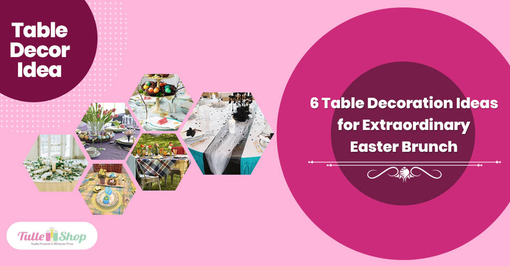 6 Table Decoration Ideas for Extraordinary Easter Brunch