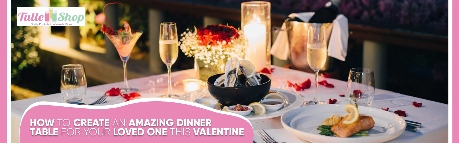 How to Create an Amazing Dinner Table for Your Loved One This Valentine