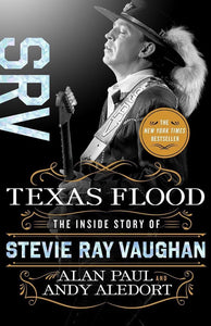 Texas Flood The Inside Story of Stevie Ray Vaughan