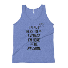 Load image into Gallery viewer, Here to Be Awesome Unisex Tank Top