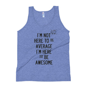 Here to Be Awesome Unisex Tank Top