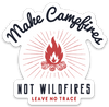 Make Campfires Not Wildfires Sticker