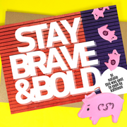 stay brave and bold