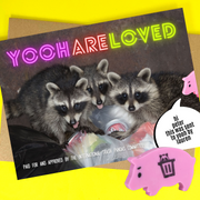 yooh are loved trash pandas