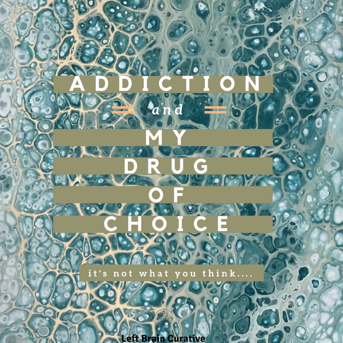 Addiction: My Drug of Choice