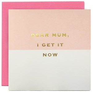 SOH Mother's Day Card - Dear Mum, I get it now