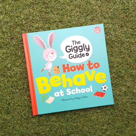 THE GIGGLY GUIDE OF HOW TO BEHAVE IN SCHOOL
