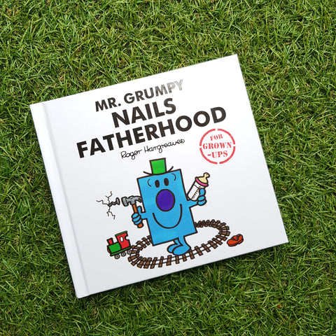MR. GRUMPY NAILS FATHERHOOD (MR. MEN FOR THE GROWNUPS)