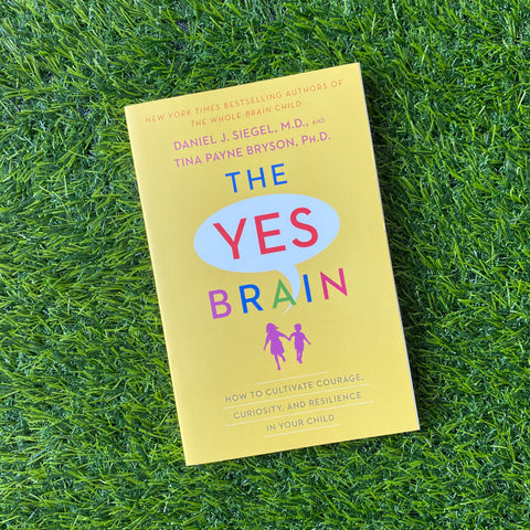 THE YES BRAIN: HOW TO CULTIVATE COURAGE, CURIOUSITY AND RESILIENCE IN YOUR CHILD