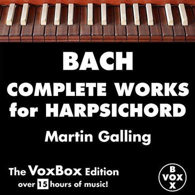 BACH: COMPLETE WORKS FOR HARPSICHORD - MARTIN GALLING (15 HOUR VOX MEGA-BOX DOWNLOAD)