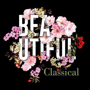 BEAUTIFUL CLASSICAL - The Most Beautiful Works