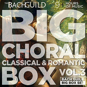 BIG CHORAL BOX, VOLUME 3 - CLASSICAL & ROMANTIC ERA (9 Hour Digital Download Boxed Set)