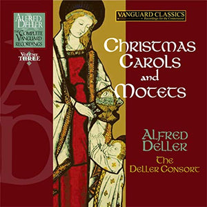 ALFRED DELLER: CHRISTMAS CAROLS AND MOTETS (THE COMPLETE VANGUARD CLASSICS RECORDINGS)