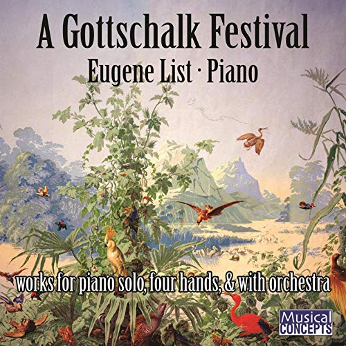 A GOTTSCHALK FESTIVAL: WORKS FOR SOLO, FOUR HANDS AND ORCHESTRA - EUGENE LIST