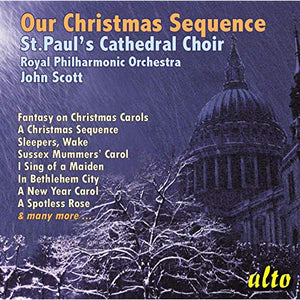 OUR CHRISTMAS SEQUENCE - ST. PAUL'S CATHEDRAL CHOIR, ROYAL PHILHARMONIC
