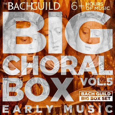 BIG CHORAL BOX, VOLUME 5: EARLY MUSIC (6 HOUR DIGITAL DOWNLOAD)
