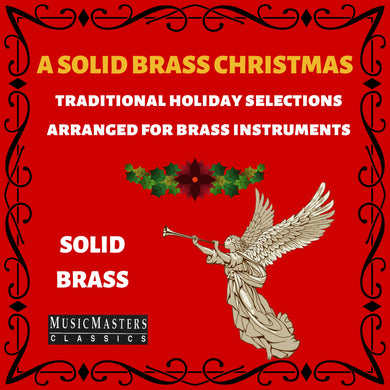 A SOLID BRASS CHRISTMAS - Traditional Holiday Favorites Arranged for Brass Ensemble