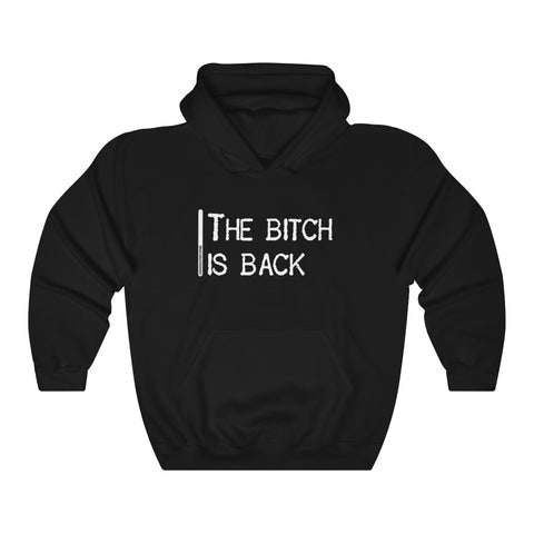 The Bitch Is Back - Unisex Hooded Sweatshirt