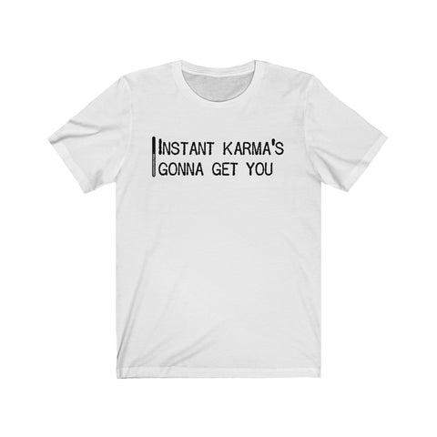 Instant Karma's Gonna Get You - Mens T - Light