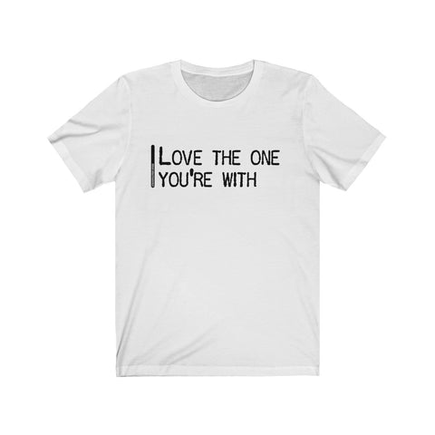 Love The One You're With - Mens T - Light