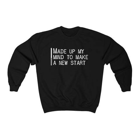 Made Up My Mind To Make A New Start - Unisex Sweatshirt