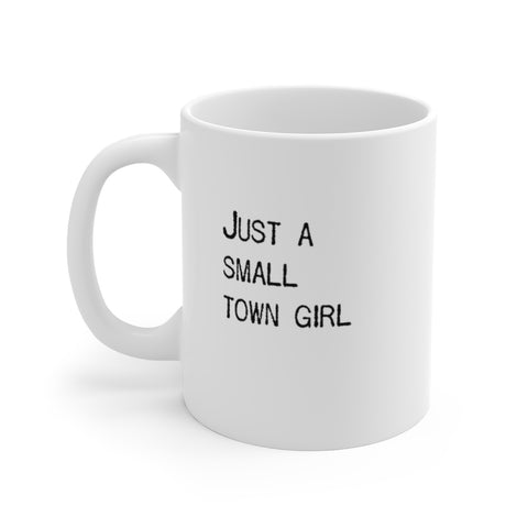 Just A Small Town Girl Livin In A Lonely World - Mug - White
