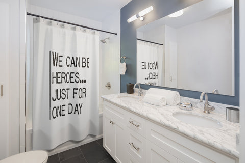 We Can Be Heroes Just For One Day - Shower Curtains