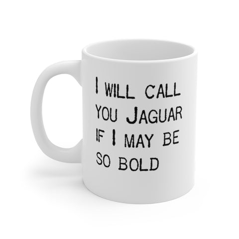 I Will Call you Jaguar If I May Be So Bold - Mug - White