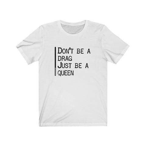 Don't Be A Drag Just Be A Queen - Mens T - Light