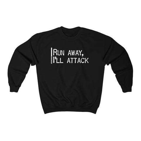 Run Away I'll Attack - Unisex Sweatshirt