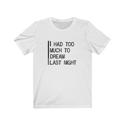 I Had Too Much To Dream Last Night - Mens T - Light