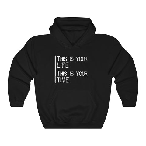 This Is Your Life This Is Your Time - Unisex Hooded Sweatshirt