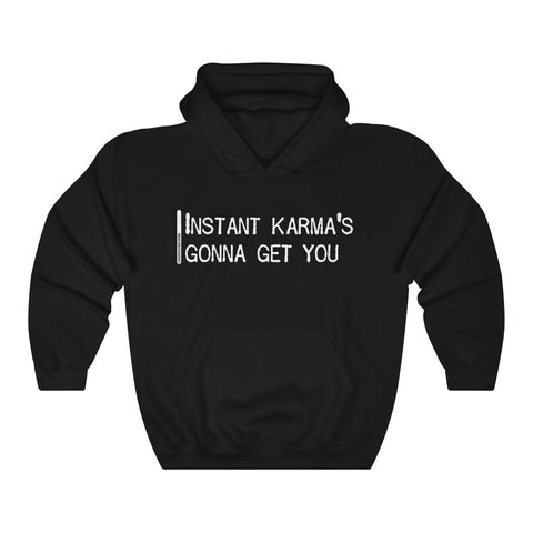 Instant Karma's Gonna Get You - Unisex Hooded Sweatshirt