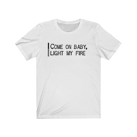 Come On Baby Light My Fire - Mens T - Light