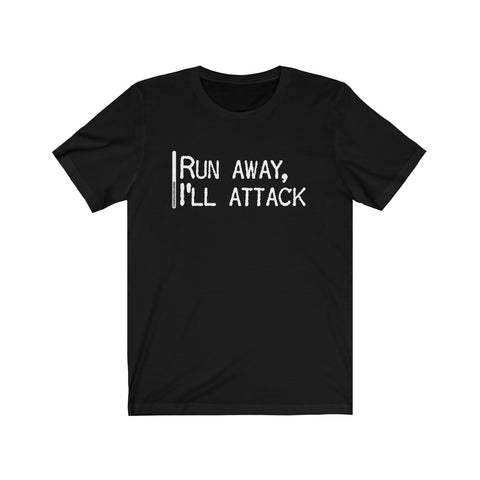 Run Away I'll Attack - Mens T - Dark
